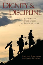 Dignity and Discipline : Reviving Full Ordination for Buddhist Nuns