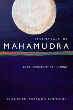 Essentials of Mahamudra : Looking Directly at the Mind - Thrangu