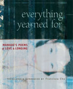 Everything Yearned For : Manhae's Poems of Love and Longing
