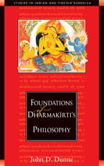 Foundations of Dharmakirti's Philosophy - John D. Dunne