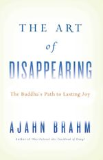 The Art of Disappearing : Buddha's Path to Lasting Joy - Brahm