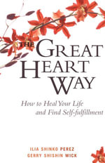 The Great Heart Way : How To Heal Your Life and Find Self-Fulfillment - Ilia Shinko Perez