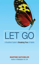 Let Go : A Buddhist Guide to Breaking Free of Habits - Martine Batchelor