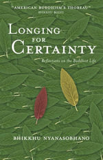 Longing for Certainty : Reflections on the Buddhist Life - Nyanasobhano
