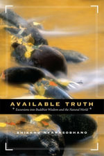 Available Truth : Excursions into Buddhist Wisdom and the Natural World - Nyanasobhano