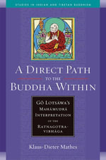 A Direct Path to the Buddha Within : Go Lotsawa's Mahamudra Interpretation of the Ratnagotravibhaga - Klaus-Dieter Mathes