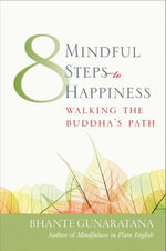 Eight Mindful Steps to Happiness : Walking the Buddha's Path - Henepola Gunaratana