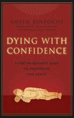 Dying with Confidence : A Tibetan Buddhist Guide to Preparing for Death - Anyen