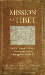 Mission to Tibet : The Extraordinary Eighteenth-Century Account of Father Ippolito Desideri S. J. - Ippolito Desideri