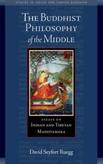 The Buddhist Philosophy of the Middle : Essays on Indian and Tibetan Madhyamaka - David Seyfort Ruegg