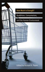 How Much is Enough? : Buddhism, Consumerism, and the Human Environment