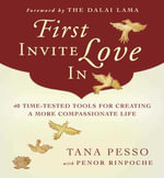 First Invite Love In : 40 Time-Tested Tools for Creating a More Compassionate Life - Tana Pesso