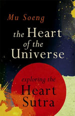 The Heart of the Universe : Exploring the Heart Sutra - Mu Soeng