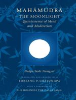 Mahamudra : The Moonlight -- Quintessence of Mind and Meditation - Dakpo Tashi Namgyal
