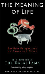 The Meaning of Life : Buddhist Perspectives on Cause and Effect - Dalai Lama
