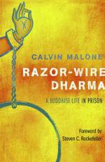 Razor-Wire Dharma : A Buddhist Life in Prison - Calvin Malone