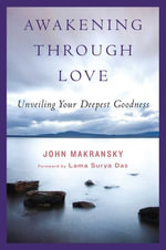 Awakening Through Love : Unveiling Your Deepest Goodness - John  Makransky