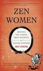 Zen Women : Beyond Tea Ladies, Iron Maidens, and Macho Masters - Grace Schireson