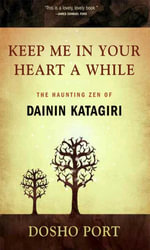 Keep Me in Your Heart a While : The Haunting Zen of Dainin Katagiri - Dosho Port