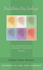 Buddhist Psychology : The Foundation of Buddhist Thought, Volume 3 - Tashi Tsering