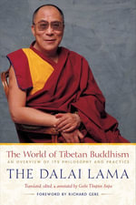 The World of Tibetan Buddhism : An Overview of Its Philosophy and Practice - Dalai Lama