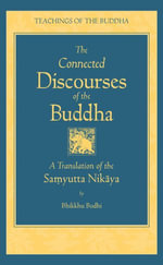 The Connected Discourses of the Buddha : A New Translation of the Samyutta Nikaya