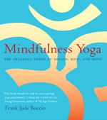 Mindfulness Yoga : The Awakened Union of Breath, Body, and Mind - Frank June Boccio