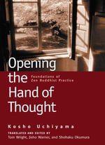 Opening the Hand of Thought : Foundations of Zen Buddhist Practice - Kosho Uchiyama
