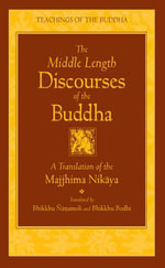 The Middle Length Discourses of the Buddha : A Translation of the Majjhima Nikaya