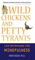 Wild Chickens and Petty Tyrants : 108 Metaphors for Mindfulness - Arnie Kozak