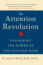 The Attention Revolution : Unlocking the Power of the Focused Mind - B. Alan Wallace, Ph.D.