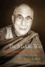 The Middle Way : Faith Grounded in Reason - Dalai Lama