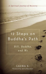 12 Steps on Buddha's Path : Bill, Buddha, and We - Laura S.