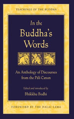 In the Buddha's Words : An Anthology of Discourses from the Pali Canon - Bodhi