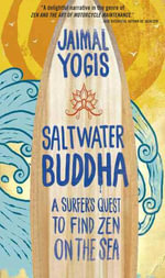 Saltwater Buddha : A Surfer's Quest to Find Zen on the Sea - Jaimal Yogis