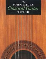The John Mills Classical Guitar Tutor - John Mills