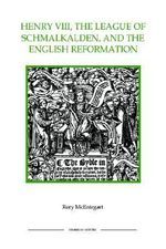 Henry VIII, the League of Schmalkalden and the English Reformation - Rory McEntegart