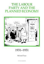 The Labour Party and the Planned Economy, 1931-1951 - Richard Toye