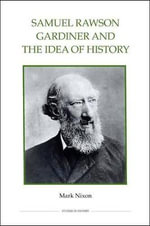 Samuel Rawson Gardiner and the Idea of History : Royal Historical Society Studies in History New - Mark Nixon