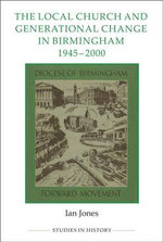 The Local Church and Generational Change in Birmingham, 1945-2000 : Royal Historical Society Studies in History New Series - Ian Jones