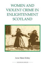 Women and Violent Crime in Enlightenment Scotland : Royal Historical Society Studies in History New - Anne-Marie Kilday
