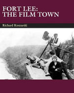 Fort Lee : The Film Town - Richard Koszarski