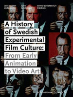 A History of Swedish Experimental Film Culture : from Early Animation to Video Art - Lars Gustaf Andersson