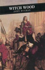 Witch Wood : Canongate Classics - John Buchan