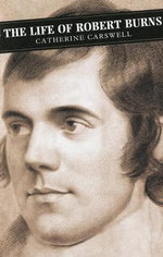 The Life of Robert Burns : an Unfinished Autobiography and Other Posthumous P... - Catherine Carswell