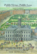 Public Virtue, Public Love : Early Years of the Dublin Lying-in Hospital, the Rotunda - Ian Campbell Ross