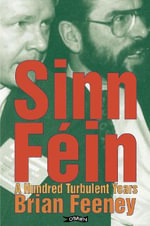 Sinn Fein : A Hundred Turbulent Years - Brian Feeney