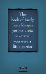 The Book of Luvely Irish Recipes Yer Ma Useta Make When You Were a Little Gurrier : Feckin' Collection - Colin Murphy
