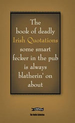 The Book of Deadly Irish Quotations Some Smart Fecker in the Pub is Always Blatherin' on About : Some Smart Fecker in the Pub Is Always Blatherin' on about - Colin Murphy