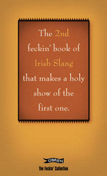 The 2nd Book of Feckin' Irish Slang That'll Make a Holy Show of the First One : That Makes a Holy Show of the First One - Colin Murphy